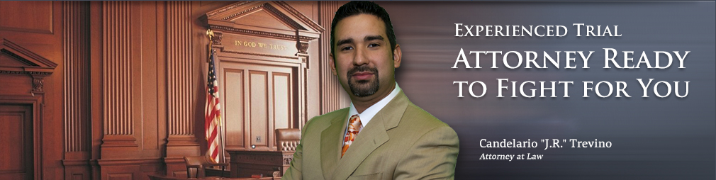 Experienced Trial Attorney Ready to Fight for You Candelario 'J.R.' Trevino Attorney at Law